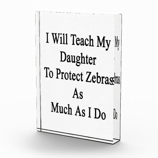 I Will Teach My Daughter To Protect Zebras As Much Award