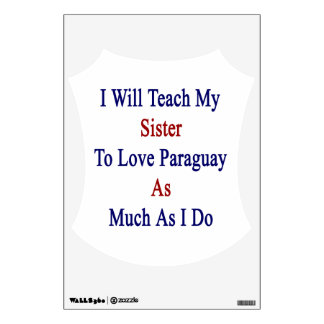 I Will Teach My Sister To Love Paraguay As Much As Room Sticker