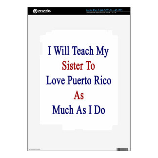 I Will Teach My Sister To Love Puerto Rico As Much iPad 3 Decals
