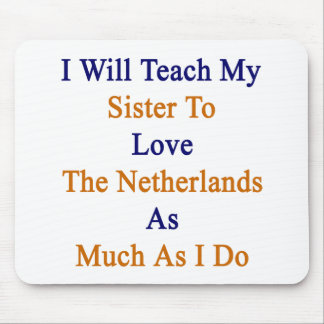 I Will Teach My Sister To Love The Netherlands As Mouse Pad