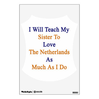 I Will Teach My Sister To Love The Netherlands As Room Stickers