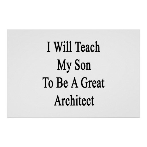 I Will Teach My Son To Be A Great Architect Poster