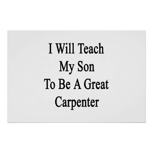 I Will Teach My Son To Be A Great Carpenter Print