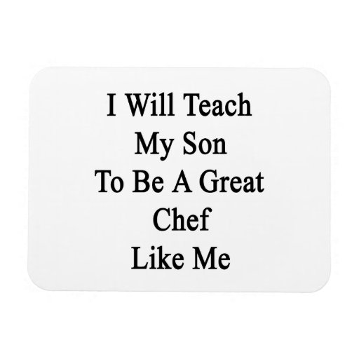 I Will Teach My Son To Be A Great Chef Like Me Rectangular Photo Magnet