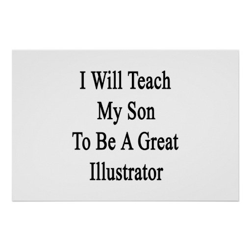 I Will Teach My Son To Be A Great Illustrator Poster