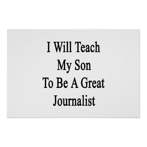 I Will Teach My Son To Be A Great Journalist Poster