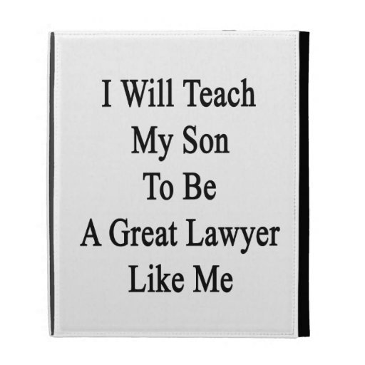 I Will Teach My Son To Be A Great Lawyer Like Me iPad Case