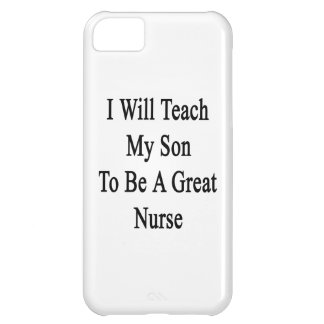 I Will Teach My Son To Be A Great Nurse iPhone 5C Cases