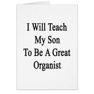 I Will Teach My Son To Be A Great Organist Stationery Note Card