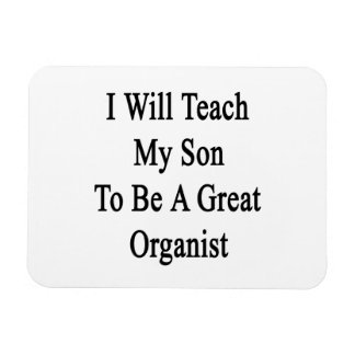 I Will Teach My Son To Be A Great Organist Magnet
