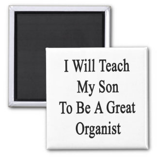 I Will Teach My Son To Be A Great Organist Refrigerator Magnet