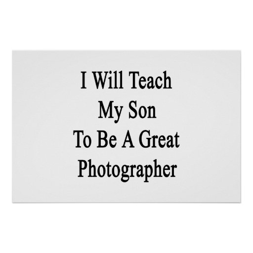 I Will Teach My Son To Be A Great Photographer Print