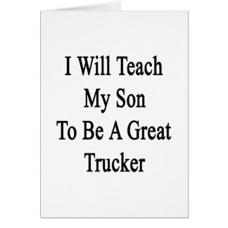 I Will Teach My Son To Be A Great Trucker Stationery Note Card