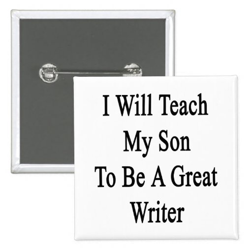 I Will Teach My Son To Be A Great Writer Pins