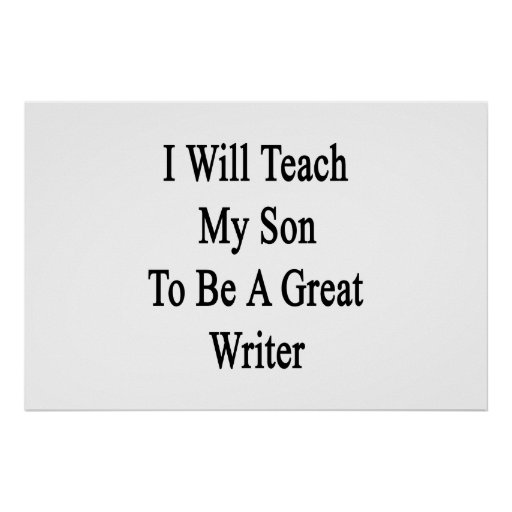 I Will Teach My Son To Be A Great Writer Poster