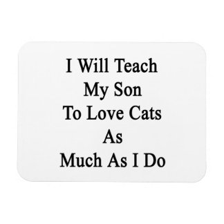 I Will Teach My Son To Love Cats As Much As I Do Rectangular Photo Magnet