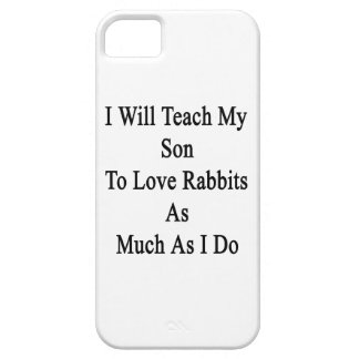 I Will Teach My Son To Love Rabbits As Much As I D iPhone 5 Cover