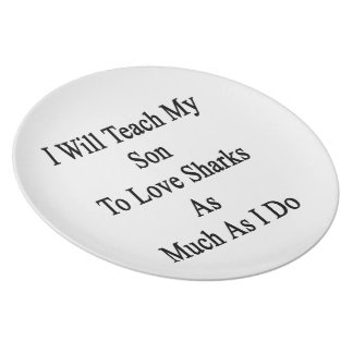 I Will Teach My Son To Love Sharks As Much As I Do Plates