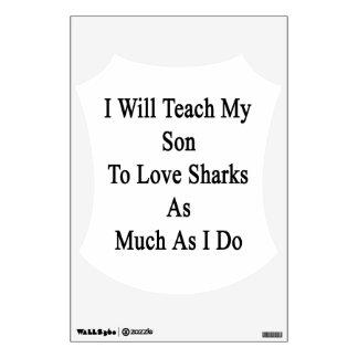 I Will Teach My Son To Love Sharks As Much As I Do Wall Decor