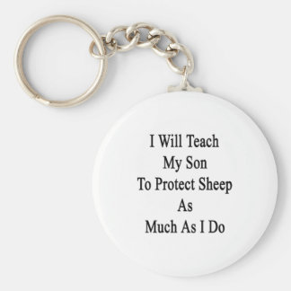 I Will Teach My Son To Protect Sheep As Much As I Keychain