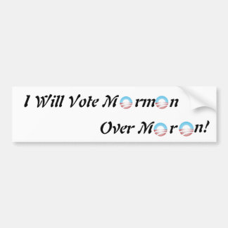 I will vote Mormon over Moron! Bumper Sticker