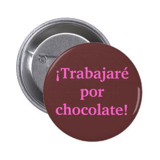 I will WORK for CHOCOLATE in Spanish Pin