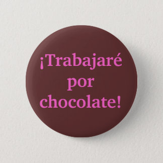 I will WORK for CHOCOLATE in Spanish Pinback Button