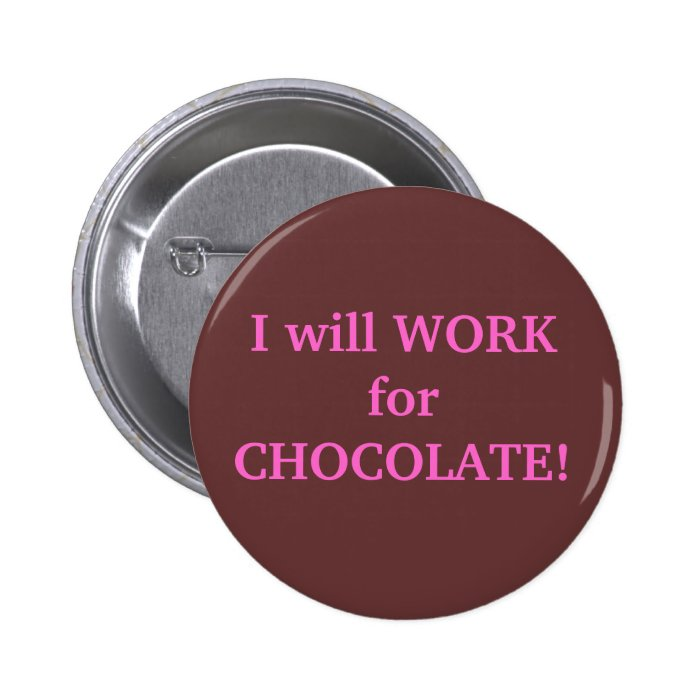 I will WORK for CHOCOLATE Pinback Button