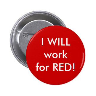 I WILL work for RED! Buttons
