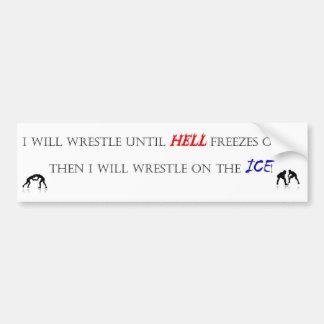 I will wrestle until... bumper sticker
