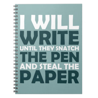 I Will Write Until They Snatch the Pen Notebook