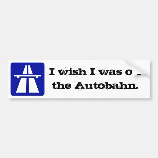 I wish...Autobahn Car Bumper Sticker