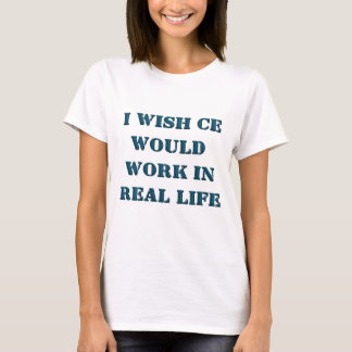 I Wish Cheat Engine Would Work In Real Life T-Shirt