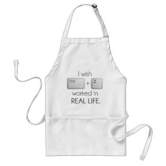 I Wish Ctrl Z Worked in Real Life Adult Apron