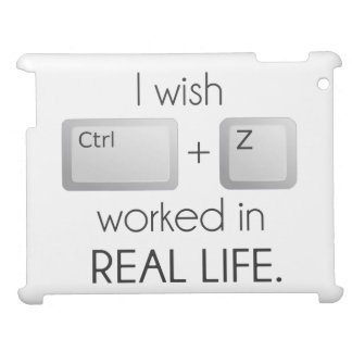 I Wish Ctrl Z Worked in Real Life iPad Cases