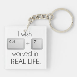 I Wish Ctrl Z Worked in Real Life Double-Sided Square Acrylic Keychain