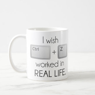 I Wish Ctrl Z Worked in Real Life Mugs