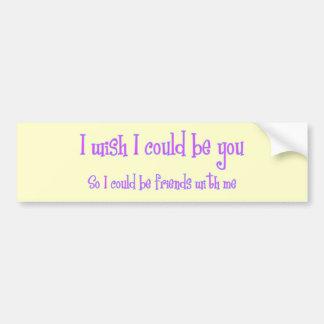I wish I could be you Car Bumper Sticker
