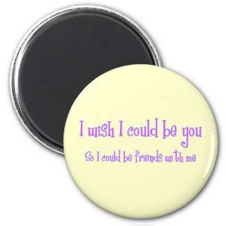 I wish I could be you Fridge Magnet