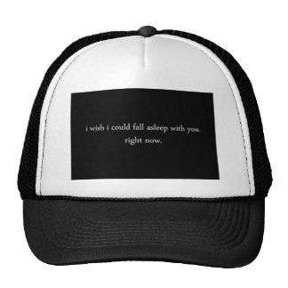 I WISH I COULD FALL ASLEEP WITH YOU RIGHT NOW LOVE HAT