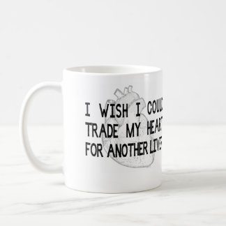I Wish I Could Trade My Heart for Another Liver So Coffee Mug