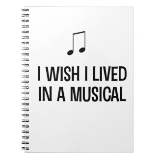 I Wish I Lived in a Musical Spiral Notebook