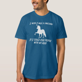 I WISH I WAS A UNICORN SO I COULD STAB PEOPLE T-Shirt