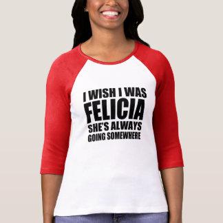 I wish I was Felicia funny Bye Felicia Shirt