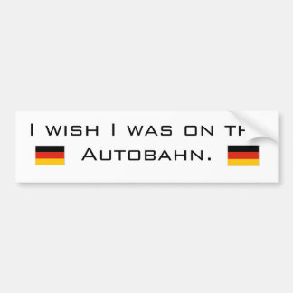 I wish I was on the Autobahn Bumper Stickers