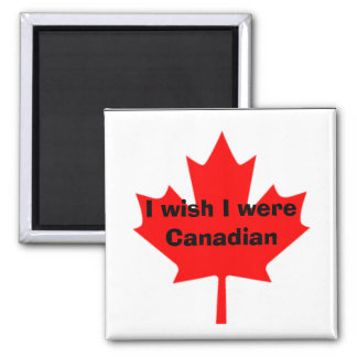 I wish I were Canadian 2 Inch Square Magnet