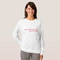 I wish I were drunk, but I just have MS T-Shirt