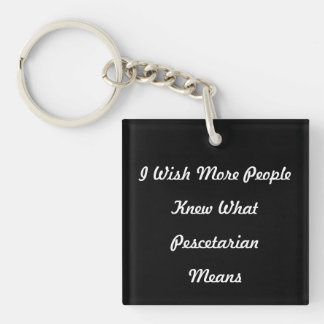 I Wish More People Knew What Pescetarian Means. Keychain