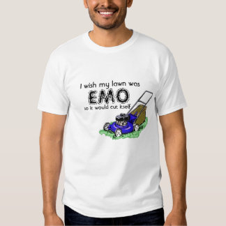 I wish my lawn was, EMO, so it would cut ... Tee Shirt