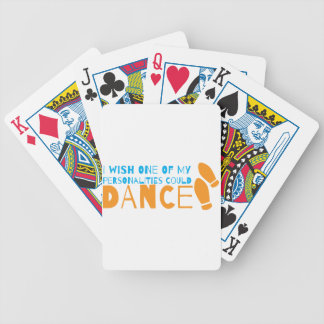 I wish one of my personalities could dance! with d bicycle playing cards